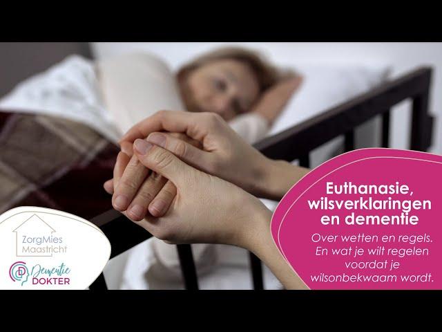 Wilsverklaringen, euthanasie & dementie