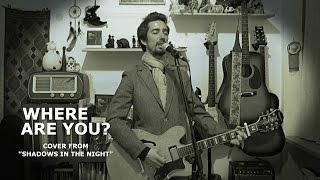 """Bob Dylan -  Where Are You? (cover from """"SHADOWS IN THE NIGHT"""")"""