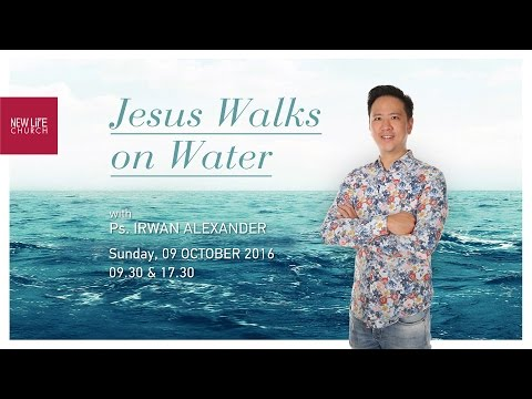 Jesus Walks on Water - Ps.Irwan Alexander - New Life Church Indonesia