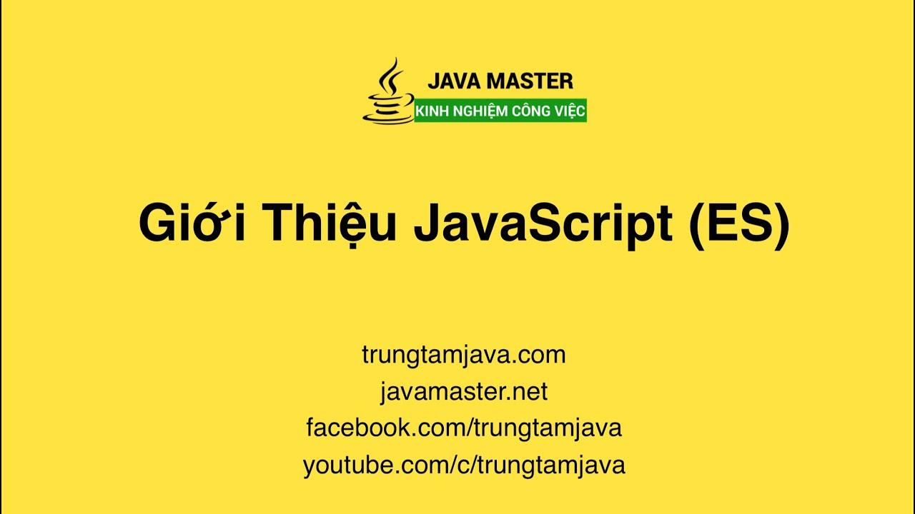 JavaScript 01 - Giới thiệu Javascript (JS) (ES) - Trung Tâm Java Master