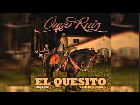 Omar Ruiz - El Quesito (Con Banda) (2014-15)