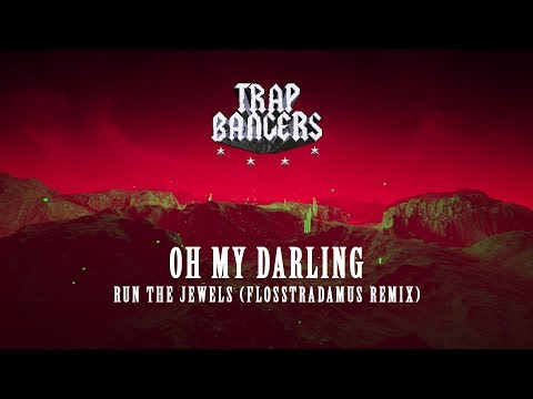 Run the Jewels - Oh My Darling (Flosstradamus Remix)