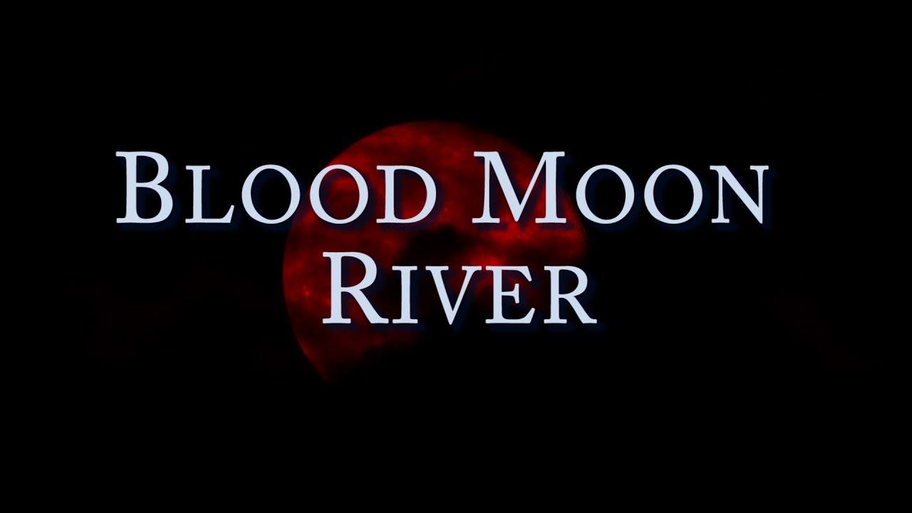 Blood Moon River (2017)