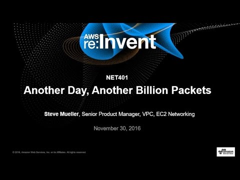 AWS re:Invent 2016: Another Day, Another Billion Packets (NET401)