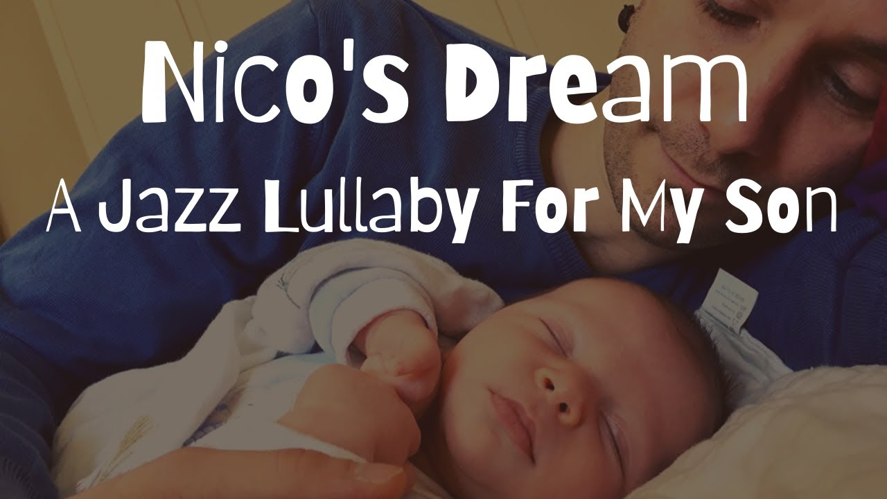 Nico's Dream - A Jazz Lullaby For My Son