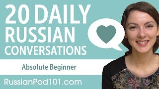 20 Daily Russian Conversations - Russian Practice for Absolute Beginners