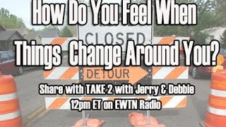 Take 2 with Jerry and Debbie - 10/15/2015 - How do You deal with changes?