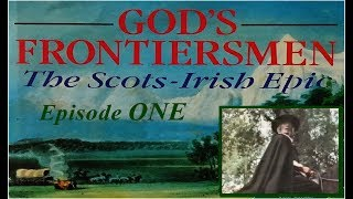 God's Frontiersmen: The Scots-Irish Epic - Episode 1.