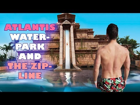 ATLANTIS AQUAPARK AND THE ZIP-LINE