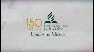 Unidos na Missão - 150 anos da Igreja Adventista