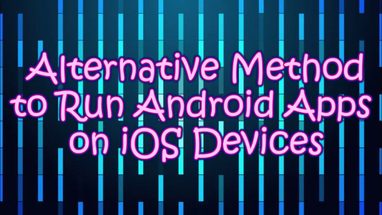 Alternative Ways to Run Android Apps on iPhone and iPad