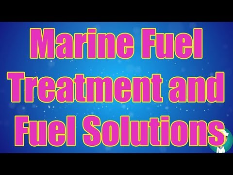 Marine Fuel Treatment and Fuel Solutions