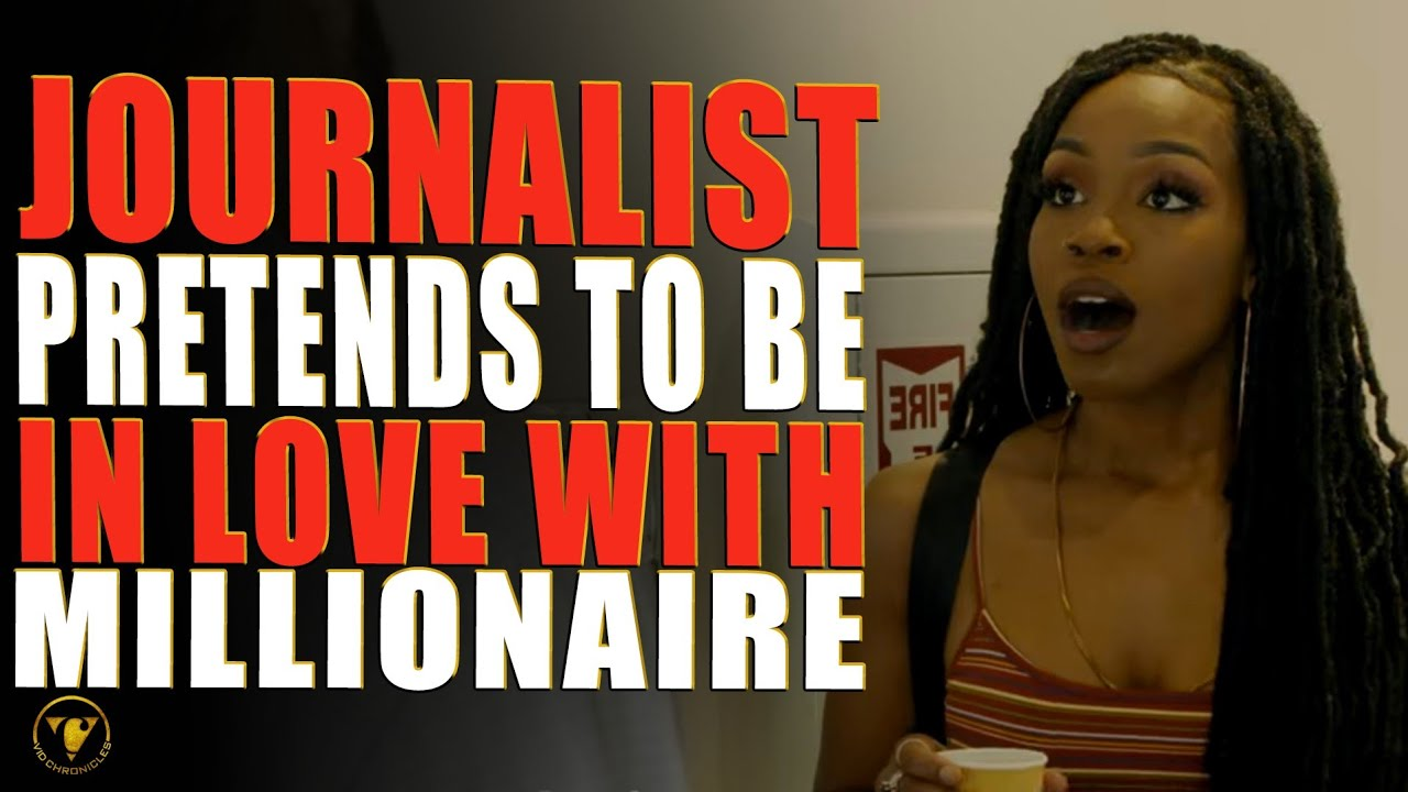 Journalist Pretends To Be In Love With Millionaire, Then This Happens.