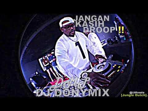 JANGAN KASIH DROP[JKD] !! JUNGLE DUTCH TAHUN TINGGI 2018 || song by DONYMIXprod