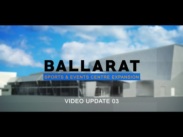 Ballarat Sports and Events Centre - Update 3