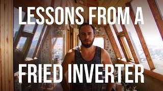 Lessons From a Fried Inverter