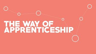 The Way of Apprenticeship | Week Seven | Unhurried Presence (10:45AM)