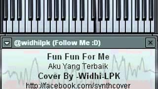 Download Lagu [SYNTH] Fun Fun For Me   Aku Yang Terbaik mp3
