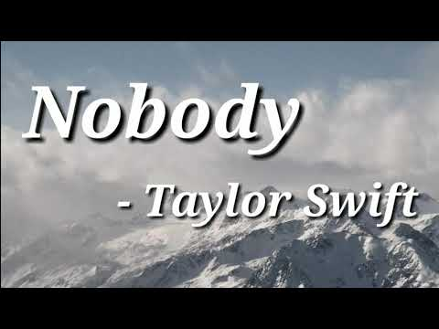 Nobody- Taylor Swift