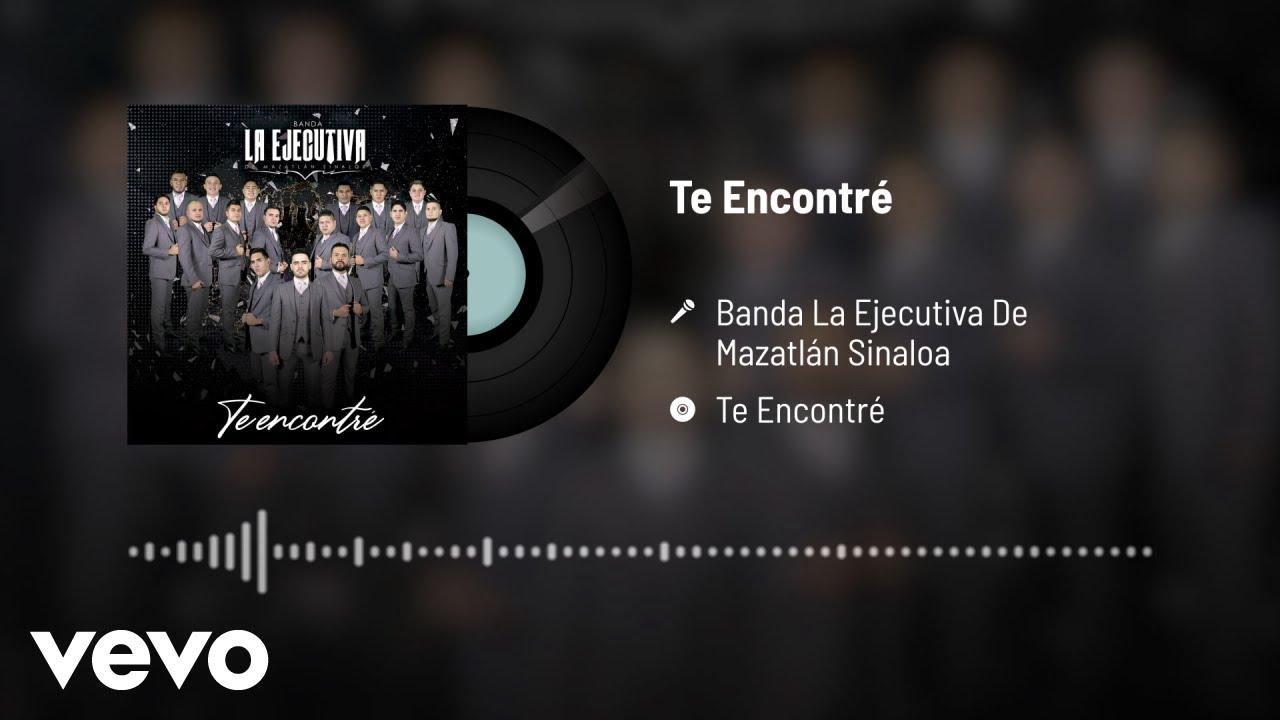 Banda La Ejecutiva De Mazatlán Sinaloa Te Encontré Audio Youtube Banda Ejecutivo Mazatlan