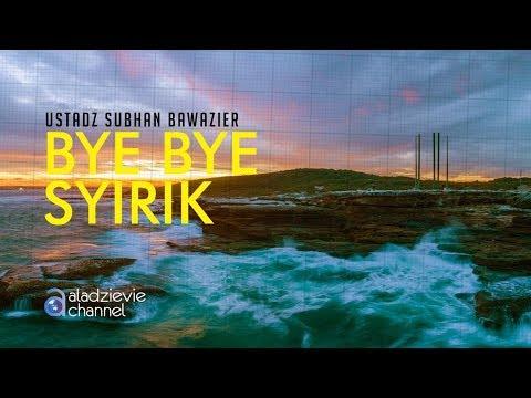 download Bye Bye Syirik - Ustadz Subhan Bawazier