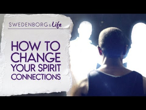 How To Change Your Spirit Connections - Swedenborg & Life