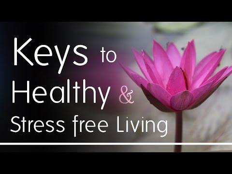 Keys to Healthy & Stress free Living