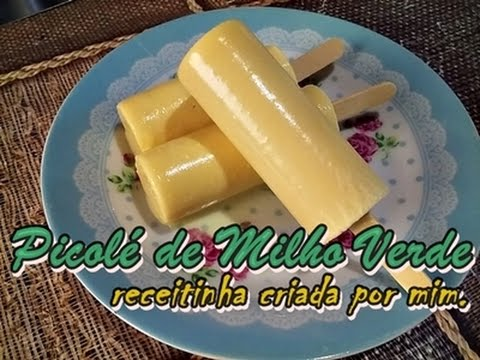 Como fazer um Picolé de Milho Verde super cremoso!!*receitinha criada por mim :)