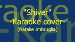 """Shiver""-Karaoke Cover- (Natalie Imbruglia)"