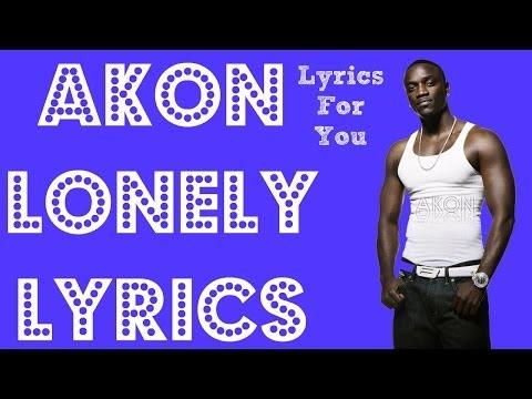 Akon - Lonely Lyrics By: LyricsForYou