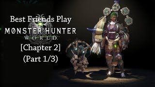 Best Friends Play Monster Hunter World [Chapter 2] (Part 1/3)
