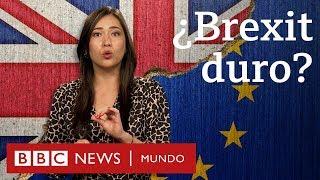 ¿Qué es el Brexit duro? | BBC Mundo