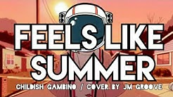 Feels like Summer - Childish Gambino  (Chillout by JM groove)
