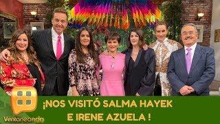 ¡Nos visitó Salma Hayek e Irene Azuela! | Programa del 11 de septiembre de 2019| Ventaneando