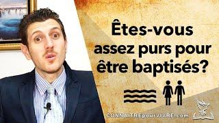 Êtes-vousassez purs pour être baptisés?