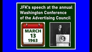 JFK'S SPEECH AT THE WASHINGTON CONFERENCE OF THE ADVERTISING COUNCIL (MARCH 13, 1963)
