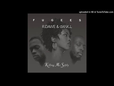 Fugees - Killing Me Softly With His Song (R.Dawe & Dank.L Club Mix)