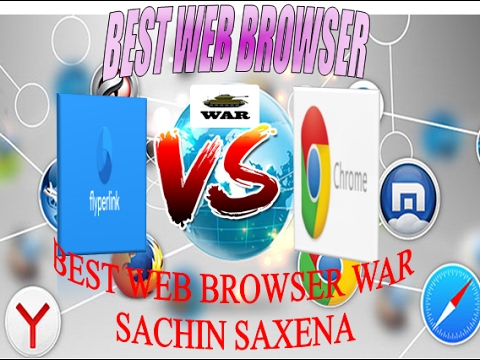 BEST WEB BROWSER ( FLYPERLINK FLOATING BROWSER VS GOOGLE CHROME )  Who Is BEST Sachin Saxena Hindi U