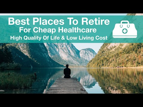 Best Places To Retire For Cheap Healthcare And High Quality Of Life