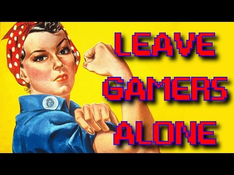 Dear Feminazis: LEAVE GAMERS ALONE