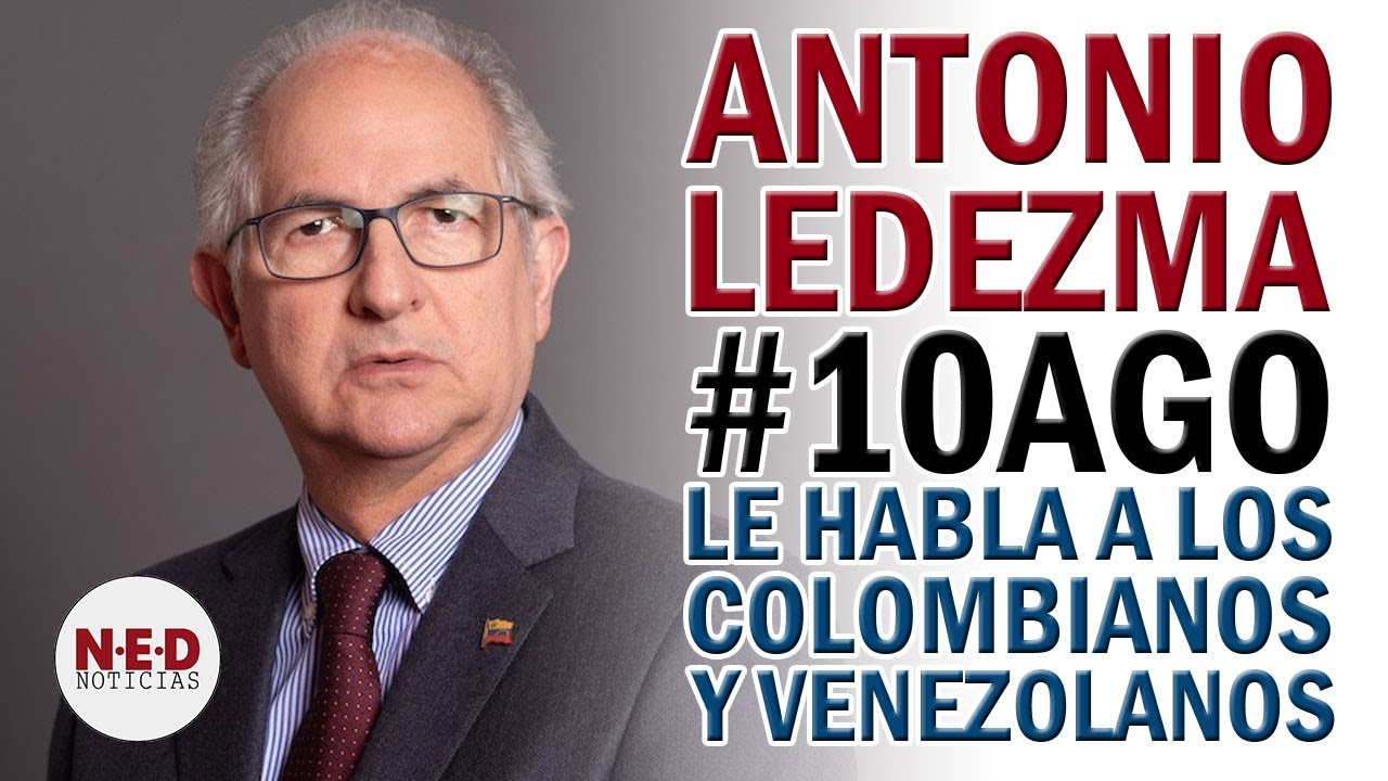 ATENTOS #10AGO ANTONIO LEDEZMA LE HABLA A LOS COLOMBIANOS Y VENEZOLANOS