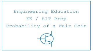 FE / EIT Exam Prep - Probability and Statistics 1: Probability of a Fair Coin