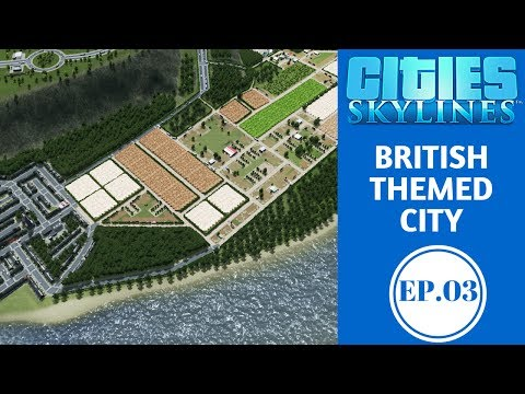 Cities: Skylines - E03 - British Theme - Small Town Farming