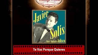 Javier Solis – Te Vas Porque Quieres