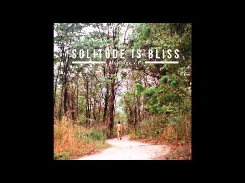 Solitude Is Bliss - Montage EP. (Full album)