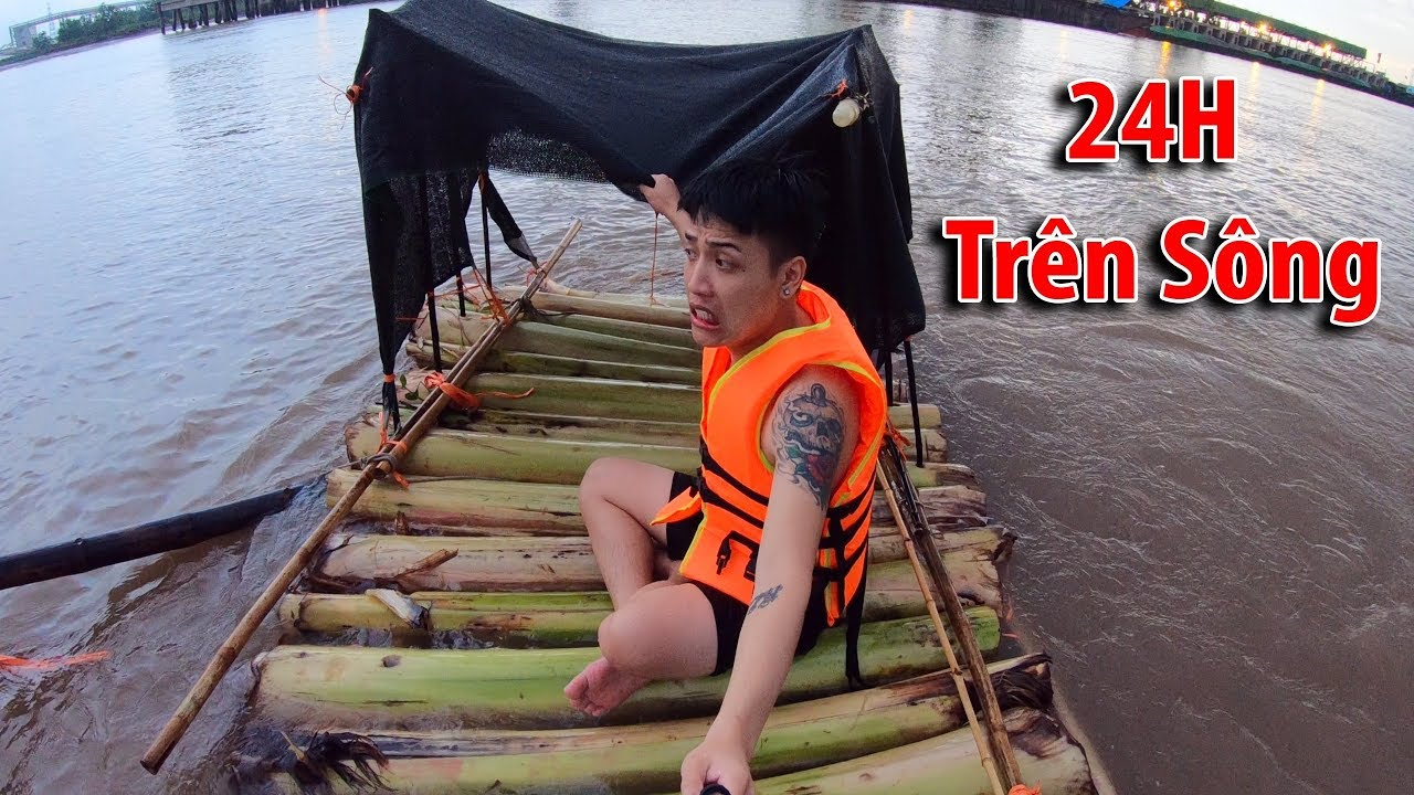 NTN - 4K Thử Thách 24H Thả Bè Trôi Sông ( 24H On the river for survival )