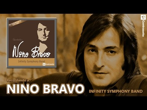 NINO BRAVO Lo Mejor (40 Aniversario) Recordando a N. Bravo...... INFINITY SYMPHONIC BAND Romanticas