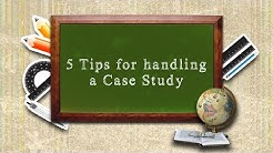 5 Tips for handling a Case Study