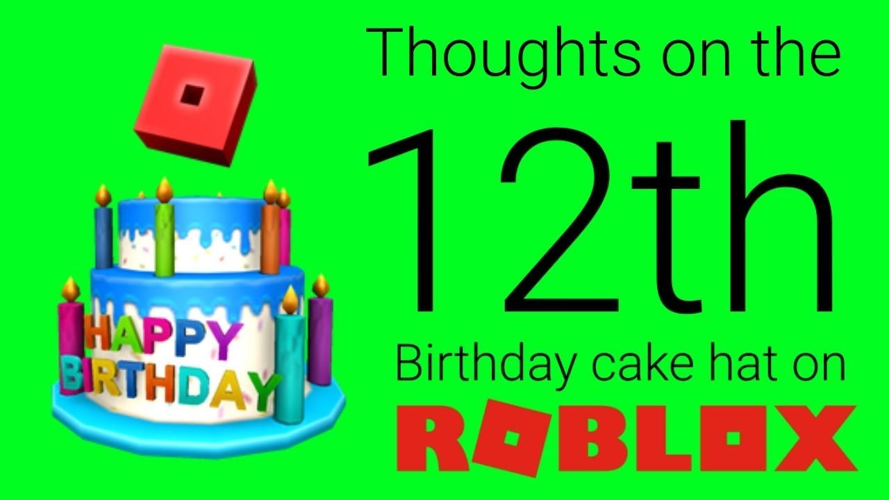 My Thoughts On The 12th Birthday Cake Hat On Roblox Youtube