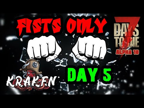 fists-only-day-5-|-7-days-to-die-|-alpha-18-game-play-|-kraken-punching-for-his-life